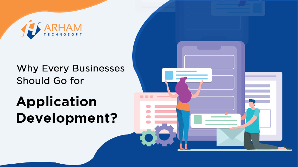 Why Every Business Should Go for Application Development
